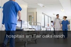 Hospitais em Fair oaks ranch
